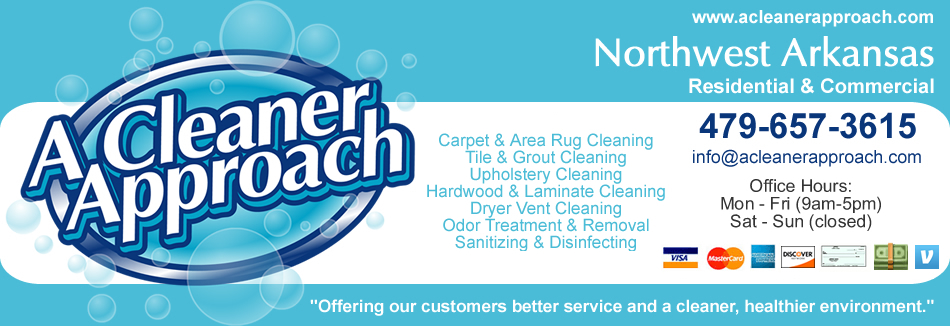 A Cleaner Approach, LLC - Services Provided: Carpet & Area Rug Cleaning, Tile & Grout Cleaning, Wood Floor Cleaning, Upholstery Cleaning, Pressure Washing, Air Duct & Dryer Vent Cleaning, Housekeeping & Janitorial Services, and Emergency Water Removal. Service Area: Northwest Arkansas - Benton County - Washington County - Avoca, Bella Vista, Bentonville, Bethel Heights, Cane Hill, Cave Springs, Centerton, Cincinnati, Decatur, Elkins, Elm Springs, Farmington, Fayetteville, Garfield, Gateway, Gentry, Goshen, Gravette, Greenland, Highfill, Hiwasse, Johnson, Lincoln, Little Flock, Lowell, Pea Ridge, Prairie Grove, Rogers, Siloam Springs, Springdale, Springtown, Sulphur Springs, Summers, Tontitown, Vaughn, & West Fork.